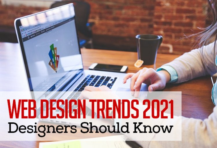 Web Design Trends 2021: Designers Should Know